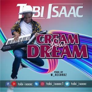 Tobi Isaac - Cream Your Dream [MP3, Video and Lyrics]