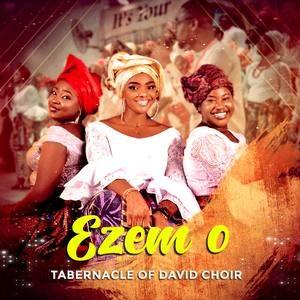 Tabernacle of David Choir - Ezem O [MP3, Video and Lyrics]