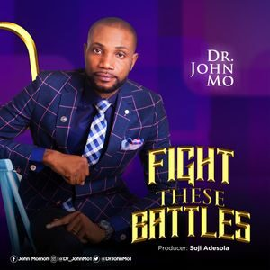 Download Fight These Battles By Dr. John Mo Ft. Minster Hope Imeh
