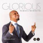 Samuel Kenneth - Glorious [MP3, Video and Lyrics]