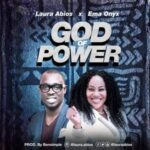 Laura Abios - God Of Power Ft. Ema Onyx [MP3, Video and Lyrics]