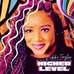 Nikkie Taylor - Higher Level [MP3, Video and Lyrics]