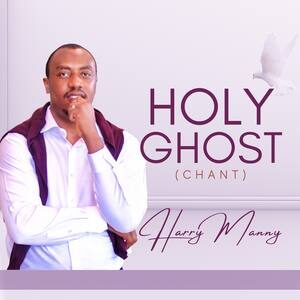 Harry Manny - Holy Ghost (Chant) [MP3 and Video]