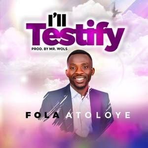 Fola Atoloye - I'll Testify [MP3 Download]
