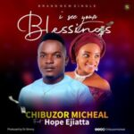 Chibuzor Micheal - I See Your Blessings Ft. Hope Ejiatta [MP3 Download]