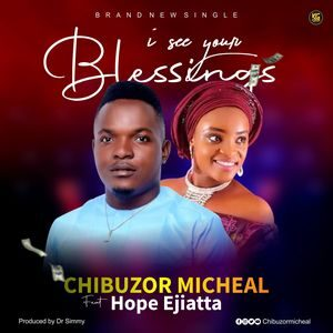 Download I See Your Blessings By Chibuzor Micheal Ft. Hope Ejiatta