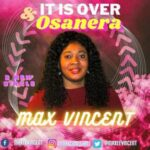 Max Vincent - It's Over & Osanera [MP3 and Video]