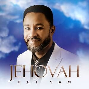 Ehi Sam - Jehovah [MP3 and Video]