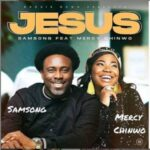 Samsong - Jesus Ft. Mercy Chinwo [MP3, Video and Lyrics]