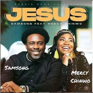 Download Jesus By Samsong Ft. Mercy Chinwo