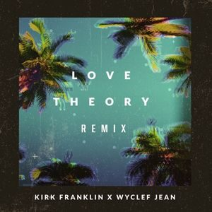 Download Love Theory Remix By Kirk Franklin Ft. Wyclef Jean
