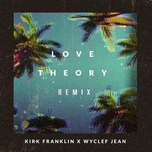 Kirk Franklin - Love Theory Remix Ft. Wyclef Jean