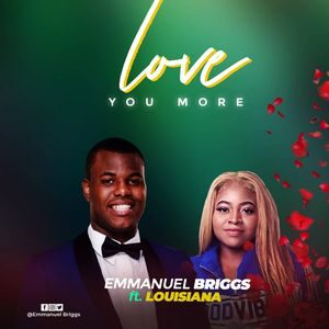 Emmanuel Briggs - Love You More Ft. Louisiana [MP3 Download]