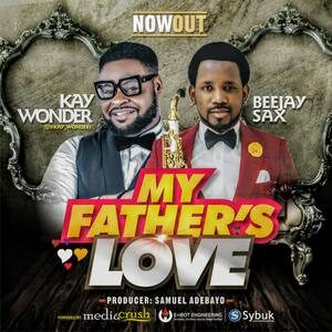 Kay Wonder - My Father's Love Ft. Beejay Sax [MP3 and Lyrics]