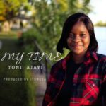 Toni Ajayi - My Time [MP3 and Video]