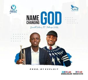 Download Name Changing God By Donald Valour Ft. Victor Robinson