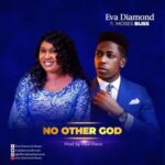 Eva Diamond - No Other God Ft. Moses Bliss [MP3, Video and Lyrics]
