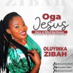 Oluyinka Zibah - Oga Jesus (Story of Blind Bartimaeus) [MP3 and Lyrics]