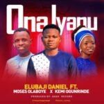Elubaji Daniel - Ona Iyanu Ft. Moses Olaboye & Kemi Ogunrinde