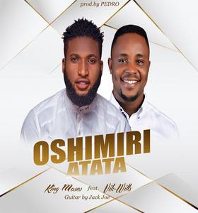 King Moses - Oshimiri Atata Ft. Vik Wills [MP3, Video and Lyrics]