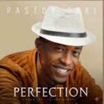 Pastor Saki - Perfection [MP3, Video and Lyrics]