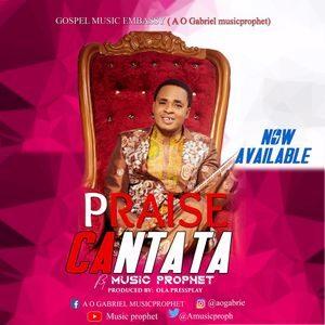 Music Prophet - Praise Cantata [MP3 and Lyrics]