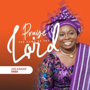 Adejumoke Dada - Praise The Name of The Lord [MP3 and Lyrics]