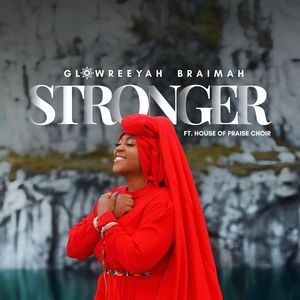 Glowreeyah Braimah - Stronger Ft. House Of Praise Choir [MP3, Video and Lyrics]
