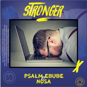 Psalm Ebube - Stronger Ft. Nosa [MP3 Download]