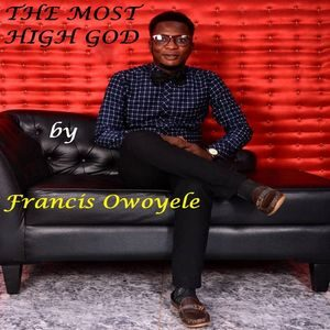 Francis Owoyele - The Most High God [MP3 and Lyrics]