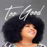 Deborah Dworshipper - Too Good [MP3, Video and Lyrics]