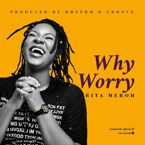 Rita Meroh - Why Worry [MP3 and Lyrics]