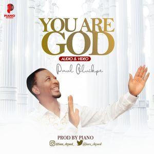 Paul Oluikpe - You Are God [MP3, Video and Lyrics]