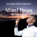 Joseph Edem-Bassey - Abasi Ibom K'enyong [MP3, Video and Lyrics]