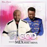 Minister Mex - Big God Ft. Mike Abdul [MP3, Video and Lyrics]
