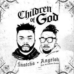 Snatcha - Children of God Ft. Angeloh [MP3, Video and Lyrics]