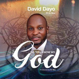 David Dayo - Do You Know My God [MP3 and Lyrics]