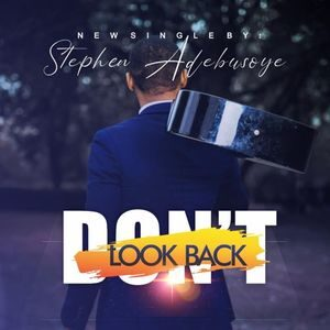 Stephen Adebusoye - Don't Look Back [MP3, Video and Lyrics]