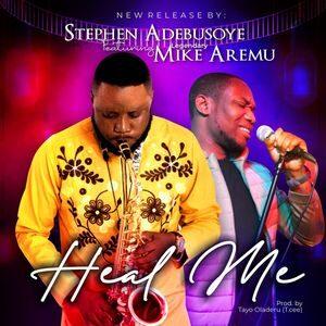 Stephen Adebusoye - Heal Me Ft. Mike Aremu [MP3, Video and Lyrics]
