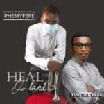 Phemyfere - Heal Our Land Ft. Fortune Ebel [MP3 and Lyrics]