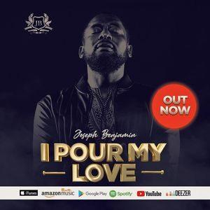 Joseph Benjamin - I Pour My Love [MP3, Video and Lyrics]