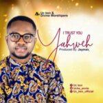 UC Ken & Divine Worshippers - I Trust You Yahweh [MP3 and Lyrics]