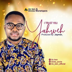 UC Ken & Divine Worshippers - I Trust You Yahweh [MP3 and Lyrics]