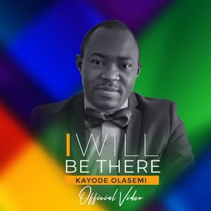 Download I Will Be There By Kayode Olasemi
