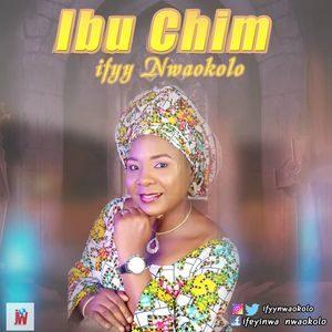 Ifyy Nwaokolo - Ibu Chim [MP3 and Lyrics]