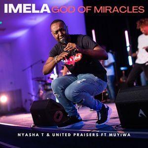 Nyasha T - Imela God of Miracles Ft. Muyiwa