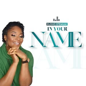 Eloho Efemuai - In Your Name [MP3, Video and Lyrics]