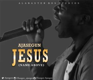 Ajasegun - Jesus (Name Above) [MP3 and Lyrics]