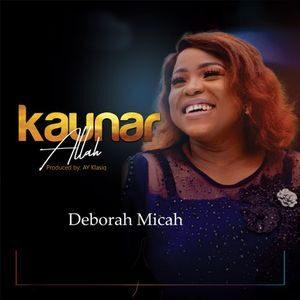 Deborah Micah - Kaunar Allah [MP3, Video and Lyrics]