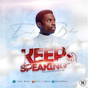 Enoch Bukar - Keep Speaking [MP3 and Video]